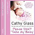 Please Don't Take My Baby Audiobook by Cathy Glass Narrated by Denica Fairman