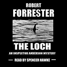 The Loch: Inspector Anderson Mysteries, Book 2 (       UNABRIDGED) by Robert Forrester Narrated by Spencer Hawke