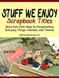Stuff We Enjoy: Scrapbook Titles (The Scrapbook Titles Library)
