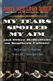 My Tears Spoiled My Aim: and Other Reflections on Southern Culture