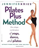 img - for Jennifer Kries' Pilates Plus Method: The Unique Combination of Yoga, Dance, and Pilates Paperback - January 1, 2002 book / textbook / text book