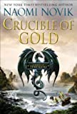 Crucible of Gold (Temeraire (Unnumbered Hardcover)) Novik, Naomi ( Author ) Mar-06-2012 Hardcover Naomi Novik