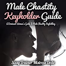 Male Chastity Keyholder Guide: A Dominant Woman's Guide to Male Chastity Keyholding (       UNABRIDGED) by Mistress Dede Narrated by Audrey Lusk