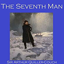 The Seventh Man (       UNABRIDGED) by Arthur Quiller-Couch Narrated by Cathy Dobson