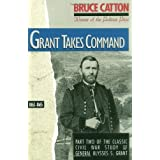 Grant Takes Command: 1863 - 1865 ~ Bruce Catton