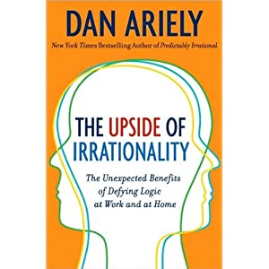 Dan Ariely'sThe Upside of Irrationality: The Unexpected Benefits of Defying Logic at Work and at Home (Hardcover)(2010)