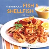 The Big Book of Fish & Shellfish: More Than 250 Terrific Recipesby Fred Thompson