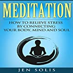 Meditation: How to Relieve Stress by Connecting Your Body, Mind and Soul | Jen Solis
