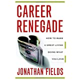 Career Renegade: How to Make a Great Living Doing What You Love ~ Jonathan Fields
