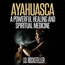 Ayahuasca: A Powerful Healing and Spiritual Medicine Audiobook by J.D. Rockefeller Narrated by Melissa Bean
