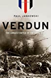 Paul Jankowski Verdun: The Longest Battle of the Great War