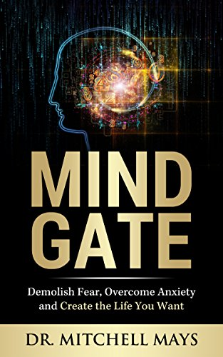Mind Gate: Demolish Fear, Overcome Anxiety And Create The Life You Want by Mitchell Mays ebook deal