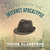 Notes from the Internet Apocalypse: The Internet Apocalypse Trilogy, Book 1 | [Wayne Gladstone]