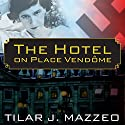 The Hotel on Place Vendome: Life, Death, and Betrayal at the Hotel Ritz in Paris (       UNABRIDGED) by Tilar J. Mazzeo Narrated by Elizabeth Wiley
