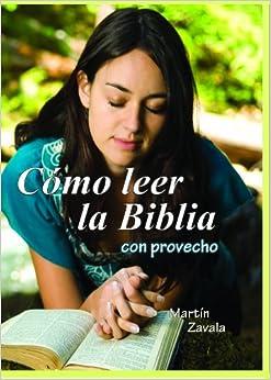 Como leer la Biblia con Provecho: Martin Zavala: 9780989805339: Amazon