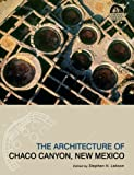 img - for The Architecture of Chaco Canyon, New Mexico (Chaco Canyon Series) book / textbook / text book