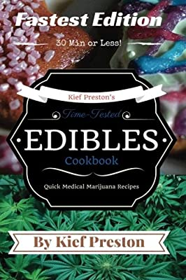 Kief Preston's Time-Tested FASTEST Edibles Cookbook: Quick Medical Marijuana Recipes - 30 Minutes or Less (The Kief Preston's Time-Tested Edibles Cookbook Series) (Volume 2)