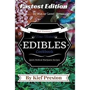 Kief Preston's Time-Tested FASTEST Edibles Cookbook: Quick Medical Marijuana Recipes - 30 Minutes or Less (The Kief Preston's Time-Tested Edibles Cook