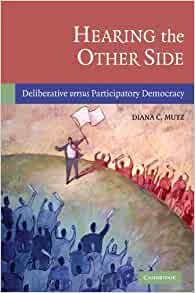 a summary of hearing the other side deliberative versus participatory democracy by mutz Participatory budgeting, and other models in which citizens have a more  mutz d ( 2006) hearing the other side: deliberative versus participatory democracy.