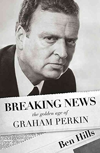 breaking-news-the-golden-age-of-graham-perkin-by-ben-hills-published-august-2010