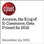 Amazon, the King of E-Commerce, Gets Primed for 2016   Ben Fox Rubin