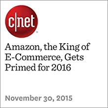 Amazon, the King of E-Commerce, Gets Primed for 2016 (       UNABRIDGED) by Ben Fox Rubin Narrated by Mia Gaskin