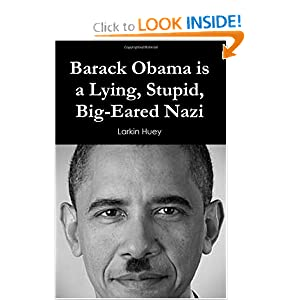 Barack Obama is a Lying, Stupid, Big-Eared Nazi