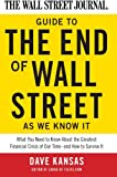 Dave Kansas The Wall Street Journal Guide to the End of Wall Street as We Know It: What You Need to Know About the Greatest Financial Crisis of Our Time--and How to Survive It