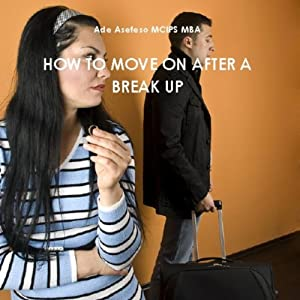 How To Move On After a Break Up | [Ade Asefeso MCIPS MBA]