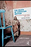 The Death of Christian Britain: Understanding Secularisation, 1800-2000 (Christianity and Society in the Modern World)