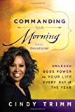 Cindy Trimm Commanding Your Morning Daily Devotional: Unleash God's Power in Your Life - Every Day of the Year