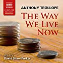 The Way We Live Now Audiobook by Anthony Trollope Narrated by David Shaw-Parker