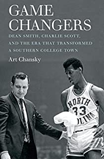Book Cover: Game Changers: Dean Smith, Charlie Scott, and the Era That Transformed a Southern College Town