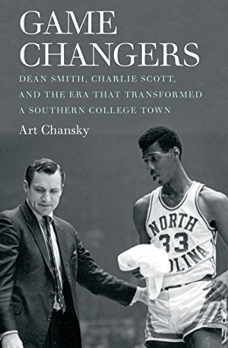 Game Changers: Dean Smith, Charlie Scott, and the Era That Transformed a Southern College Town (Game Changers compare prices)