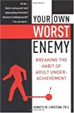 Image of Your Own Worst Enemy: Breaking the Habit of Adult Underachievement