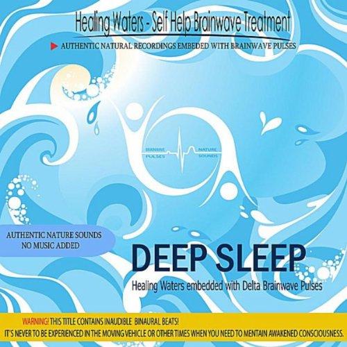 Deep Sleep - Healing Waters Embedded With Delta Brainwave Pulses (Binaural Beats)