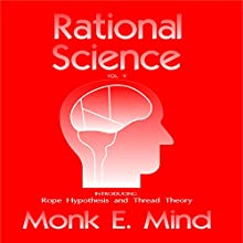 Rational Science Vol. V: Introducing Rope Hypothesis and Thread Theory | Livre audio Auteur(s) : Monk E. Mind Narrateur(s) : David Gilmore