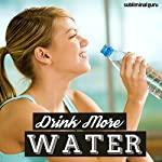 Drink More Water: Hydrate Your Way to Health with Subliminal Messages |  Subliminal Guru