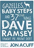 Gazelles, Baby Steps and 37 Other Things Dave Ramsey Taught Me about Debt by Jonathan Acuff published by Lampo Press (2011) Paperback