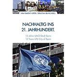 Nachhaltig ins 21. Jahrhundert: 15 Jahre UNO-Stadt Bonn. 15 Years UN City of Bonn