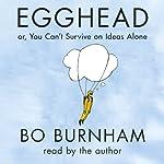 Egghead: Or, You Can't Survive on Ideas Alone | Bo Burnham,Chance Bone