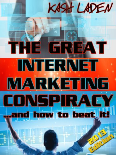 The Great Internet Marketing Conspiracy - And How to Beat it! (2013 Edition: How to make money online)