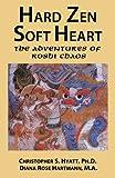 Christopher S. Hyatt HARD ZEN SOFT HEART: The Adventures of Roshi Chaos