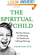 The Spiritual Child: The New Science on Parenting for Health and Lifelong Thriving