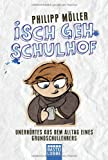 Isch geh Schulhof: Unerhörtes aus dem Alltag eines Grundschullehrers (Allgemeine Reihe. Bastei Lübbe Taschenbücher)