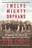 img - for Twelve Mighty Orphans: The Inspiring True Story of the Mighty Mites Who Ruled Texas Football book / textbook / text book