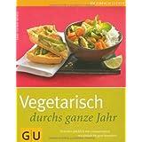 """Vegetarisch durchs ganze Jahr: Fleischlos gl�cklich mit Genussrezepten von einfach bis ganz besonders (GU einfach clever Relaunch 2007)von """"Anne-Katrin Weber"""""""
