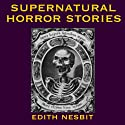 Supernatural Horror Stories: Tales of Terror (       UNABRIDGED) by Edith Nesbit Narrated by Cathy Dobson