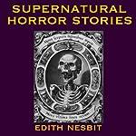 Supernatural Horror Stories: Tales of Terror | Edith Nesbit