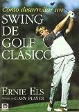 Como Desarrollar Un Swing de Golf Clasico (Spanish Edition) (8479021616) by Els, Ernie
